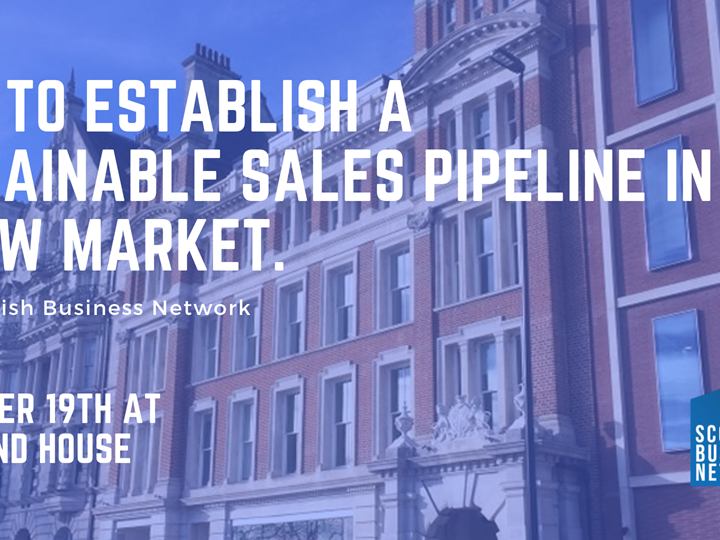 Scottish Business Network: How to establish a sustainable sales pipeline in a new market